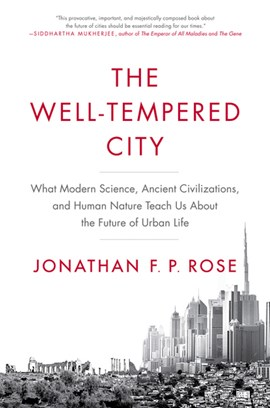 The well-tempered city by Jonathan F. P. Rose