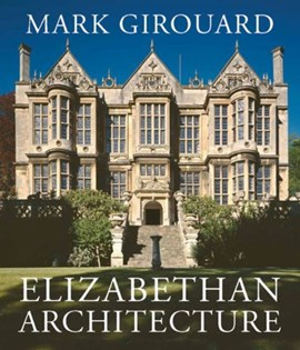Elizabethan architecture by Mark Girouard