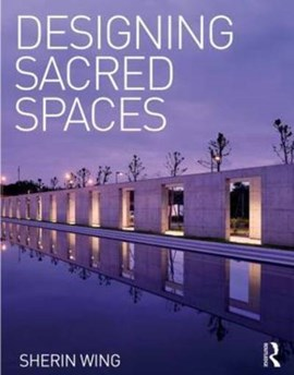 Designing sacred spaces by Sherin Wing