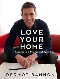 Love Your Home H/B by Dermot Bannon