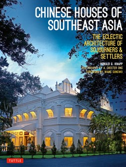 Chinese houses of Southeast Asia by Ronald G Knapp