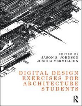 Digital design exercises for architecture students by Jason S. Johnson