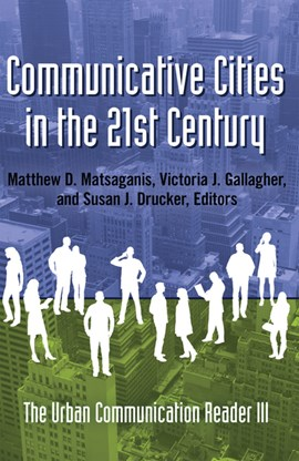 Communicative cities in the 21st century by Matthew D. Matsaganis