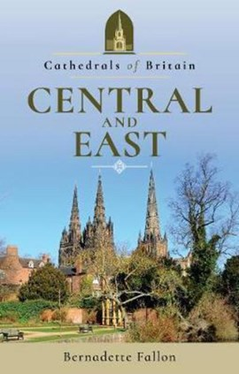 Cathedrals of Britain. Central and east by Bernadette Fallon