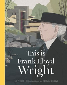 This is Frank Lloyd Wright by Ian Volner