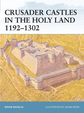 Crusader castles in the Holy Land, 1192-1302 by David Nicolle