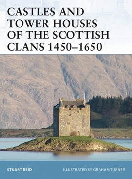 Castles and tower houses of the Scottish clans 1450-1650 by Stuart Reid