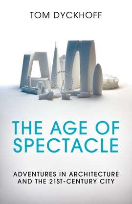 The age of spectacle by Tom Dyckhoff