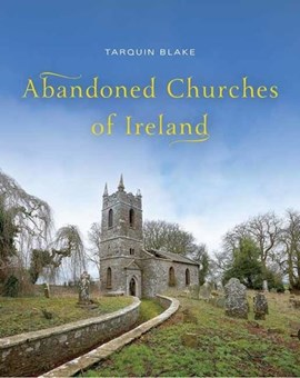 Abandoned Churches of Ireland H/B by Tarquin Blake