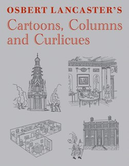 Osbert Lancaster's cartoons, columns and curlicues by Osbert Lancaster