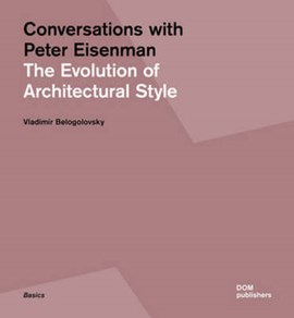 Conversations with Peter Eisenman by Vladimir Belogolovsky