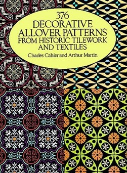 376 decorative allover patterns from historic tilework and textiles by Charles Cahier