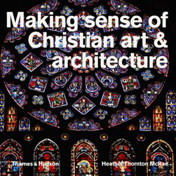 Making sense of Christian art & architecture by Heather Thornton McRae