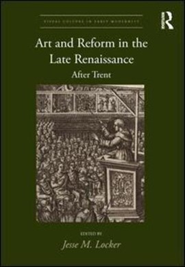 Art and reform in the late Renaissance by Jesse Locker