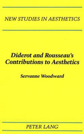 Diderot and Rousseau's contributions to aesthetics by Servanne Woodward