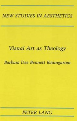 Visual art as theology by Barbara Dee Bennett Baumgarten