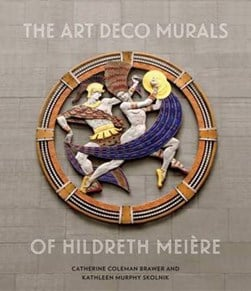 The Art Deco murals of Hildreth Meière by Catherine Coleman Brawer