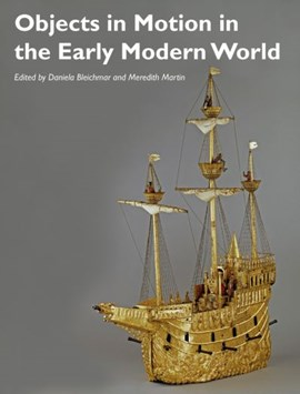 Objects in motion in the early modern world by Daniela Bleichmar
