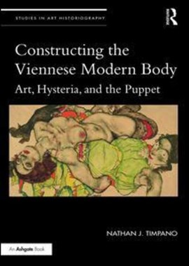 Constructing the Viennese modern body by Nathan J. Timpano