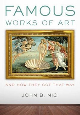 Famous works of art - and how they got that way by John Nici