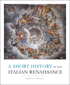 A Short History of the Italian Renaissance by Kenneth R Bartlett