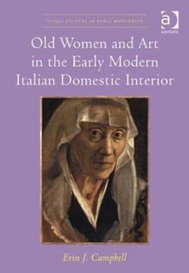 Old women and art in the early modern Italian domestic interior by Erin J. Campbell
