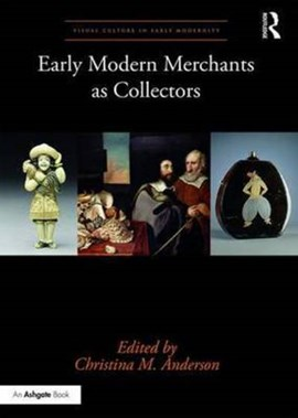Early modern merchants as collectors by Christina M Anderson