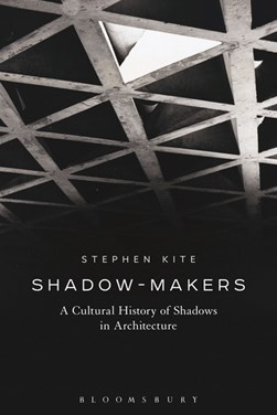 Shadow-makers by Stephen Kite