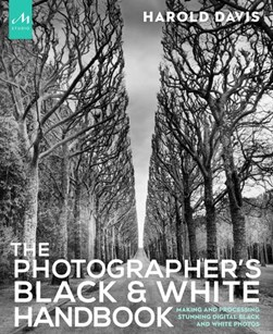 The photographer's black and white handbook by Harold Davis