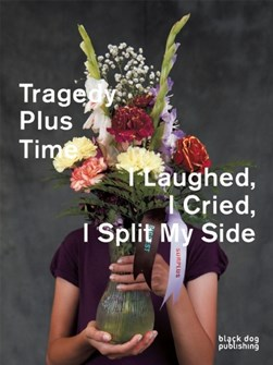 Tragedy plus time by Blair Fornwald