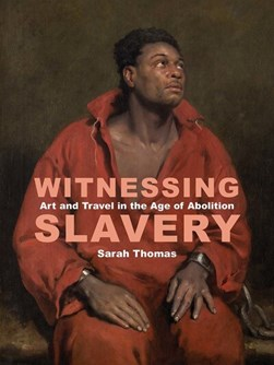 Witnessing slavery by Sarah Thomas