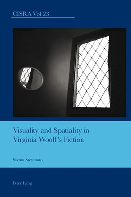 Visuality and Spatiality in Virginia Woolf's Fiction by Savina Stevanato