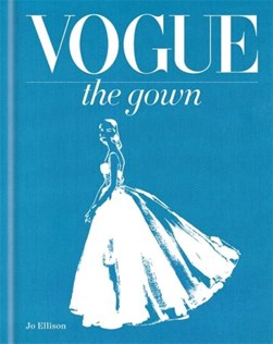 Vogue - the gown by Jo Ellison