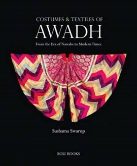 Costumes & textiles of Awadh by Sushama Swarup