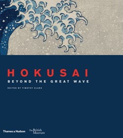 Hokusai - beyond the great wave by Timothy Clark