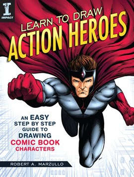 Learn to draw action heroes by Robert Marzullo