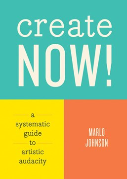 Create now! by Marlo Johnson