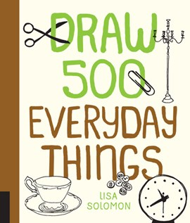 Draw 500 Everyday Things by Lisa Solomon