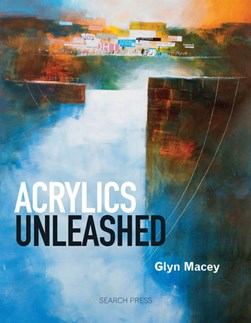 Acrylics unleashed by Glyn Macey
