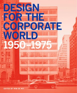 Design for the corporate world 1950-1975 by Wim de Wit