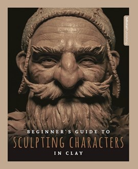 Beginner's guide to sculpting characters in clay by Annie Moss