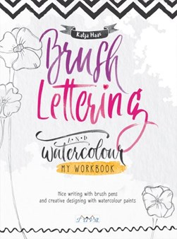 Brush Lettering and Watercolour: My Workbook by Katja Haas