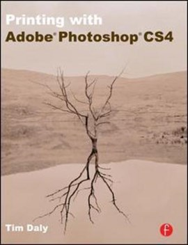 Printing with Adobe Photoshop CS4 by Tim Daly