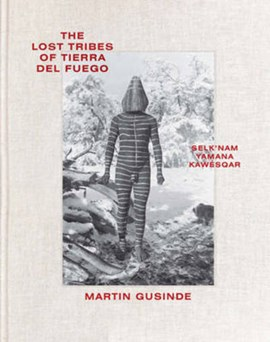 The lost tribes of Tierra del Fuego by Martin Gusinde