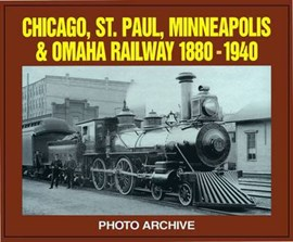 Chicago, St. Paul, Minneapolis and Omaha Railway, 1880-1940 Photo Archive by P A Letourneau