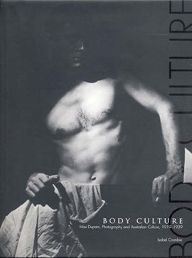 Body Culture: Max Dupain, Photography and Australian Culture 1919-1930 by Isobel Crombie