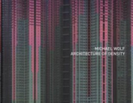 Michael Wolf - Architecture of Density ( Stand Alone Volume of Hong Kong In by