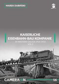 KAISERLICHE EISENBAHN-BAU KOMPANIE IN WESTERN GALICIA 1914-1915, VOLUME 2 (CAMERA ON 16)
