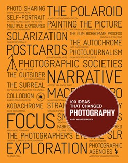 100 Ideas That Changed Photography  P/B by Mary Warner Marien