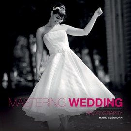 Mastering wedding photography by Mark Cleghorn